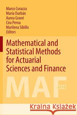 Mathematical and Statistical Methods for Actuarial Sciences and Finance : MAF 2018 Marco Corazza Maria Durban Aurea Grane 9783030078683 Springer