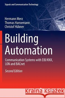 Building Automation : Communication systems with EIB/KNX, LON and BACnet James Backer Hermann Merz Viktoriya Moser 9783030103361 Springer