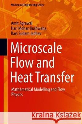 Microscale Flow and Heat Transfer : Mathematical Modelling and Flow Physics Amit Agrawal Hari Mohan Kushwaha Ravi Sudam Jadhav 9783030106614 Springer