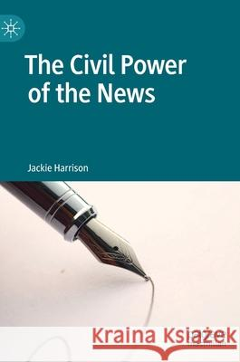 The Civil Power of the News Harrison, Jackie 9783030193805 Palgrave Macmillan