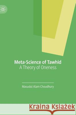 Meta-Science of Tawhid: A Theory of Oneness Masudul Alam Choudhury 9783030215576