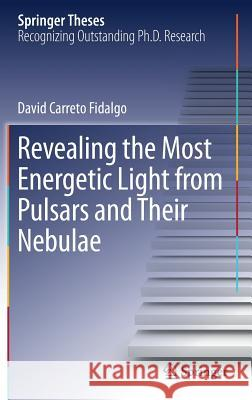 Revealing the Most Energetic Light from Pulsars and Their Nebulae Carreto Fidalgo, David 9783030241933