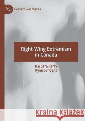 Right-Wing Extremism in Canada Barbara Perry Ryan Scrivens  9783030251710
