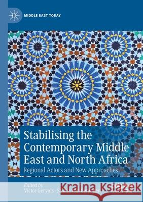 Stabilising the Contemporary Middle East and North Africa: Regional Actors and New Approaches Victor Gervais Saskia Van Genugten  9783030252311