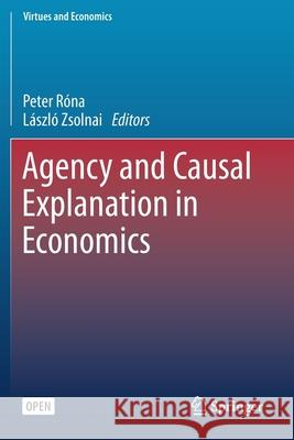 Agency and Causal Explanation in Economics Laszlo Zsolnai   9783030261160