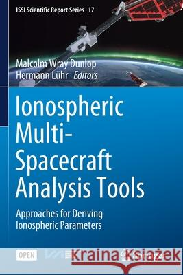 Ionospheric Multi-Spacecraft Analysis Tools: Approaches for Deriving Ionospheric Parameters Malcolm Wray Dunlop Hermann Luhr  9783030267346