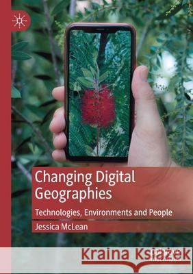 Changing Digital Geographies: Technologies, Environments and People Jessica McLean   9783030283094