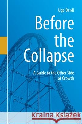 Before the Collapse: A Guide to the Other Side of Growth Ugo Bardi 9783030290375 Springer