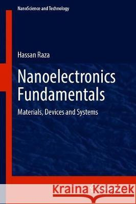 Nanoelectronics Fundamentals : Materials, Devices and Systems Hassan Raza 9783030325718 Springer