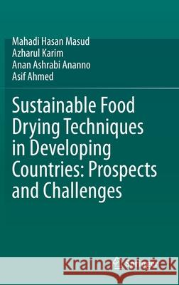 Sustainable Food Drying Techniques in Developing Countries: Prospects and Challenges Mahadi Hasa Azharul Karim Anan Ashrabi Ananno 9783030424756