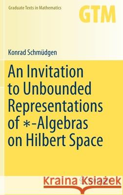 An Invitation to Unbounded Representations of -Algebras on Hilbert Space Schm 9783030463656