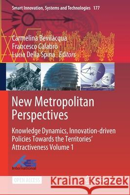 New Metropolitan Perspectives: Knowledge Dynamics, Innovation-Driven Policies Towards the Territories' Attractiveness Volume 1 Carmelina Bevilacqua Francesco Calabro Lucia Della Spina 9783030528713