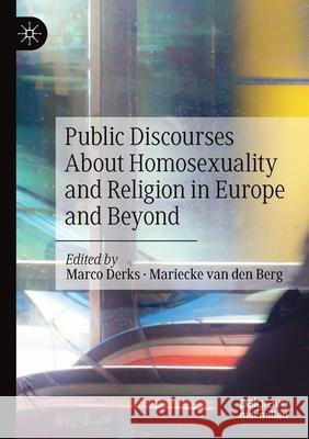 Public Discourses About Homosexuality and Religion in Europe and Beyond Marco Derks Mariecke Van Den Berg  9783030563288
