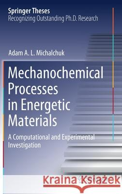 Mechanochemical Processes in Energetic Materials: A Computational and Experimental Investigation Adam A. L. Michalchuk 9783030569655