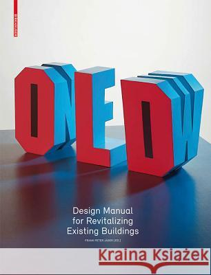 Old & New: Design Manual for Revitalizing Existing Buildings Frank Peter Jager 9783034605250