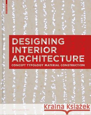 Designing Interior Architecture: Concept, Typology, Material, Construction Sylvia Leydecker 9783034606806