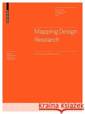 Mapping Design Research: Positions and Perspectives Simon Grand Wolfgang Jonas Ralf Michel 9783034607162