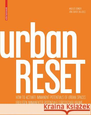Urbanreset: Freilegen Immanenter Potenziale Stdtischer Rume / How to Activate Immanent Potentials of Urban Spaces Angelus Eisinger 9783034607766