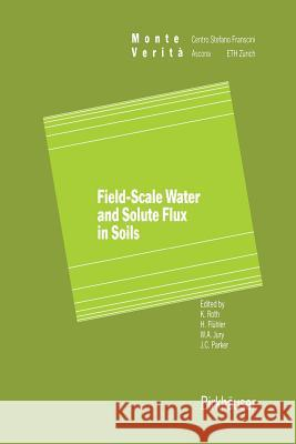 Field-Scale Water and Solute Flux in Soils J.D. Roth Fluhler                                  Jury 9783034899697