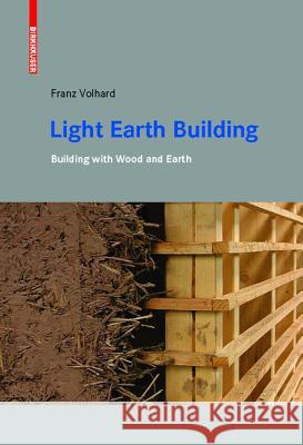 Light Earth Building: A Handbook for Building with Wood and Earth Volhard, Franz 9783035606348