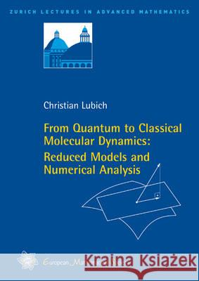 From Quantum to Classical Molecular Dynamics: Reduced Models and Numerical Analysis Lubich, Christian 9783037190678