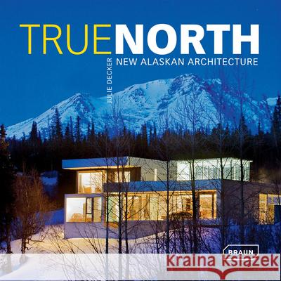 True North: New Alaskan Architecture Julie Decker 9783037680209