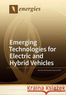 Emerging Technologies for Electric and Hybrid Vehicles K. T. Chau 9783038971900