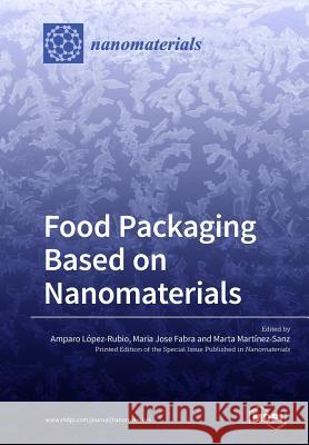 Food Packaging Based on Nanomaterials Amparo Lopez-Rubio Maria Jose Fabra Marta Martinez-Sanz 9783038975014