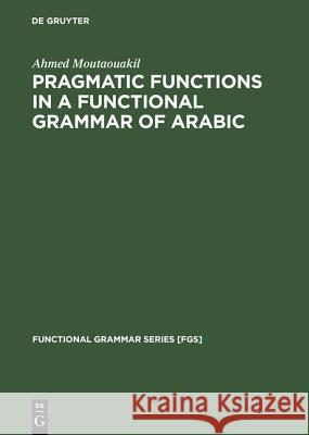Pragmatic Functions in a Functional Grammar of Arabic A Moutaouakil   9783110130959 Mouton de Gruyter