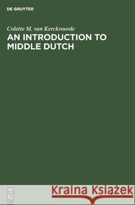 An Introduction to Middle Dutch Colette M.Van Kerckvoorde   9783110135350