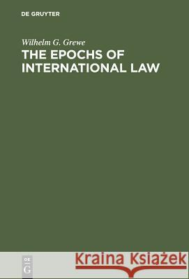 The Epochs of International Law Wilhelm Georg Grewe 9783110153392