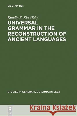 Universal Grammar in the Reconstruction of Ancient Languages Katalin I. Kiss Katalin E. Kiss 9783110185508 Mouton de Gruyter