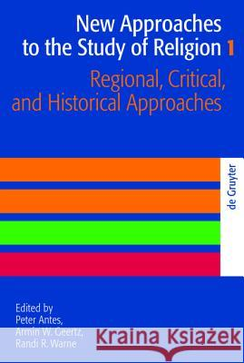 Regional, Critical, and Historical Approaches Peter Antes Armin W. Geertz Randi R. Warne 9783110205510