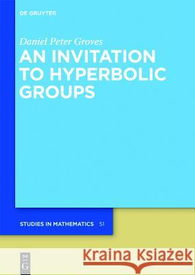 An Invitation to Hyperbolic Groups Groves, Daniel Peter 9783110262773