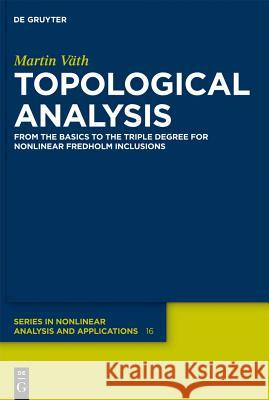 Topological Analysis: From the Basics to the Triple Degree for Nonlinear Fredholm Inclusions  9783110277227