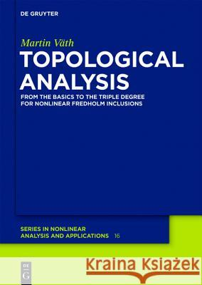 Topological Analysis: From the Basics to the Triple Degree for Nonlinear Fredholm Inclusions Martin V Martin Veath 9783110277340