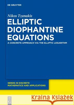 Elliptic Diophantine Equations: A Concrete Approach Via the Elliptic Logarithm Tzanakis, Nikos 9783110280913