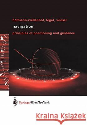 Navigation: Principles of Positioning and Guidance Hofmann-Wellenhof                        Bernhard Hofmann-Wellenhof Klaus Legat 9783211008287