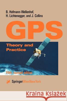 Global Positioning System: Theory and Practice Bernhard Hofman-Wellenhof B. Hofmann-Wellenhof B. Hoffmann-Wellenhof 9783211835340