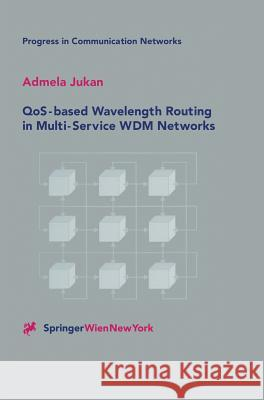 Qos-Based Wavelength Routing in Multi-Service Wdm Networks Admela Jukan 9783211836255