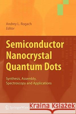 Semiconductor Nanocrystal Quantum Dots: Synthesis, Assembly, Spectroscopy and Applications  9783211999134