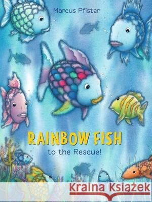 Rainbow Fish to the Rescue Marcus Pfister 9783314015748 NORTH-SOUTH BOOKS (NORD-SUD VERLAG AG)