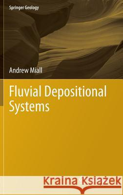 Fluvial Depositional Systems Andrew Miall 9783319006659