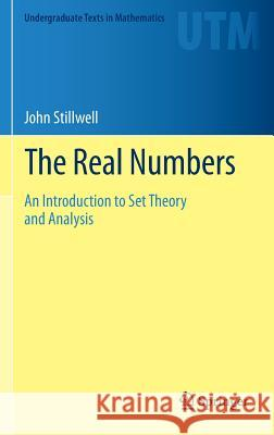 The Real Numbers: An Introduction to Set Theory and Analysis John Stillwell 9783319015767