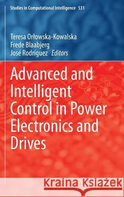 Advanced and Intelligent Control in Power Electronics and Drives  9783319034003