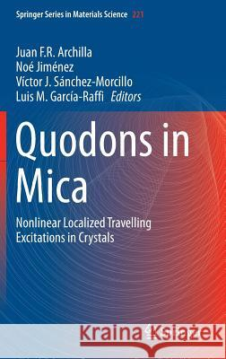 Quodons in Mica : Nonlinear Localized Travelling Excitations in Crystals Juan F. R. Archilla Jimenez Noe Victor Sanchez-Morcillo 9783319210445