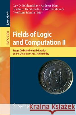 Fields of Logic and Computation II: Essays Dedicated to Yuri Gurevich on the Occasion of His 75th Birthday Lev D. Beklemishev Andreas Blass Nachum Dershowitz 9783319235332 Springer