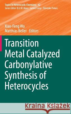 Transition Metal Catalyzed Carbonylative Synthesis of Heterocycles Xiao-Feng Wu Matthias Beller 9783319249612