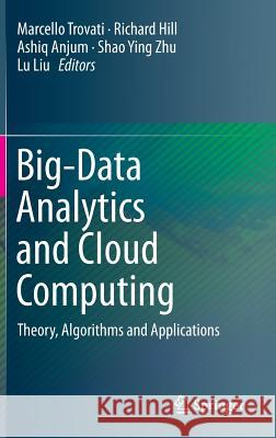 Big-Data Analytics and Cloud Computing: Theory, Algorithms and Applications Marcello Trovati Richard Hill Ashiq Anjum 9783319253114