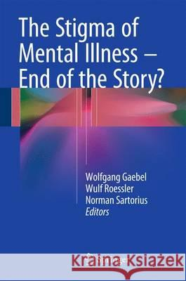 The Stigma of Mental Illness - End of the Story? Wolfgang Gaebel Wulf Roessler Norman Sartorius 9783319278377